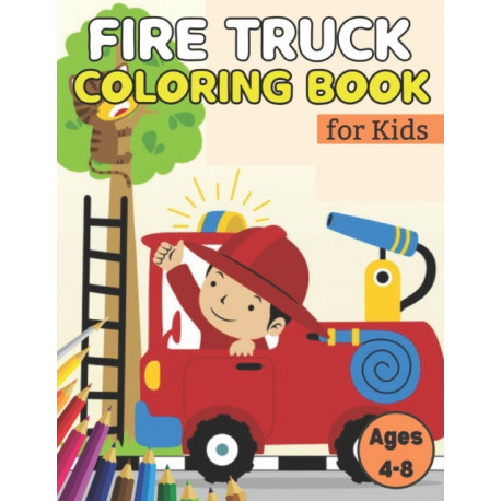 Fire Truck Coloring Book For Kids Ages 4-8: Fire Truck coloring book for kids Activity books for Preschooler Coloring Book for Boys and Girls (Coloring Book For Kids)
