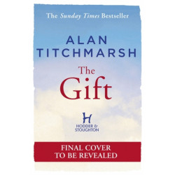 The Gift: The new novel from bestselling national treasure Alan Titchmarsh