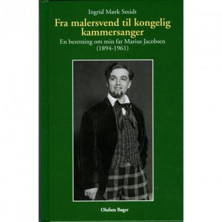 Fra malersvend til kongelig operasanger: En berertning om min far Marius Jacobsen (1894-1961)