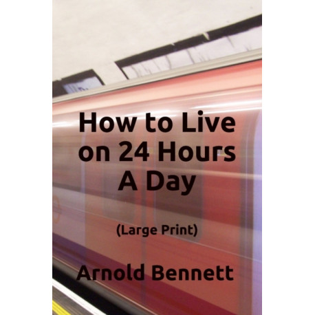 How to Live on 24 Hours A Day (Large Print)