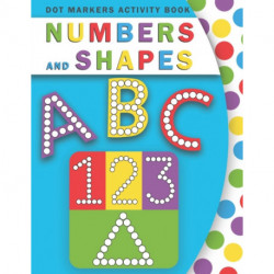 Dot Markers Activity Book Abc Numbers and Shapes: A Big Numbers, Shapes and Letters with Cute Animals for Toddlers Ages 2 to 5, Preschool to Kindergarten