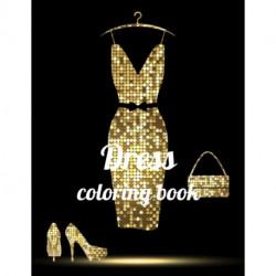 Dress coloring book: A Coloring Book of 35 Unique Dress Coe Stress relief Book Designs Paperback