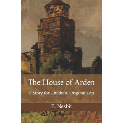 The House of Arden: A Story for Children: Original Text