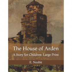 The House of Arden: A Story for Children: Large Print