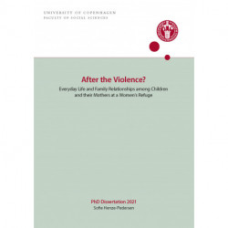 After the Violence?: Everyday Life and Family Relationships among Children  and their Mothers at a Women's Refuge