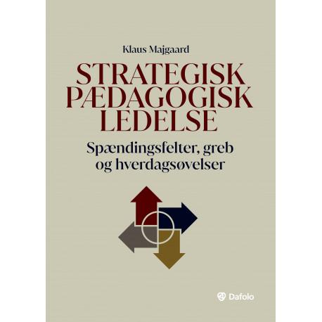 Strategisk pædagogisk ledelse: Spændingsfelter, greb og hverdagsøvelser