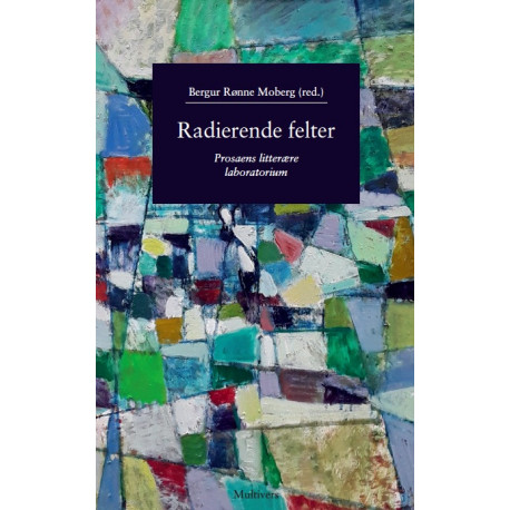 Radierende felter: Prosaens litterære laboratorium