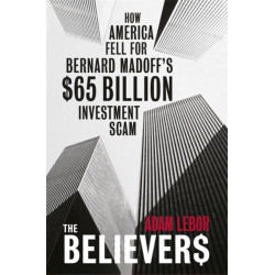 The Believers: How America Fell For Bernard Madoff's $65 Billion Investment Scam