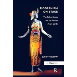 Modernism on Stage: The Ballets Russes and the Parisian Avant-Garde