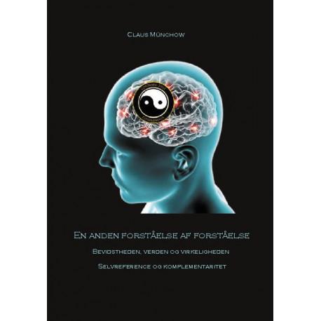 En anden forståelse af forståelse: Bevidstheden, verden og virkeligheden - Selvreference og komplementaritet