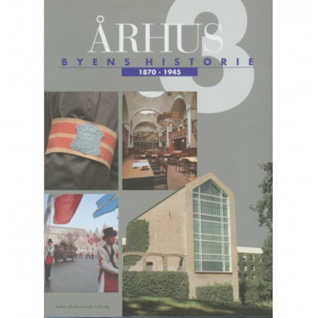 Århus: Byens historie 1870-1945, Bind 3