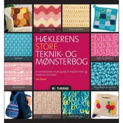 Hæklerens store teknik- og mønsterbog: en omfattende, visuel guide til traditionelle og moderne hækleteknikker