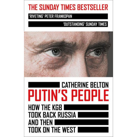Putin's People: How the KGB Took Back Russia and then Took on the West