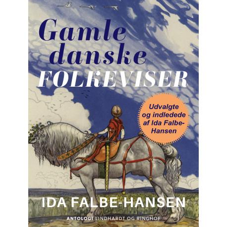 Gamle danske folkeviser. Udvalgte og indledede afIda Falbe-Hansen