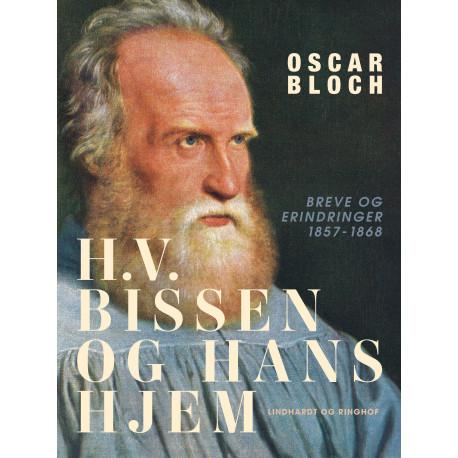 H.V. Bissen og hans hjem. Breve og erindringer 1857-1868
