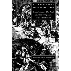 E. T. A. Hoffmann's Musical Writings: Kreisleriana- The Poet and the Composer- Music Criticism