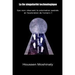 La 6e singularite technologique: Que nous reservent la colonisation spatiale et l'exploration de l'univers ?