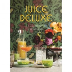 Juice deluxe: juice, blends & superbowls