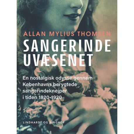 Sangerindeuvæsenet. En nostalgisk odyssé gennem Københavns berygtede sangerindeknejper i tiden 1820-1920