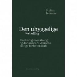 Den uhyggelige fortælling: Unaturlig narratologi og Johannes V. Jensens tidlige forfatterskab