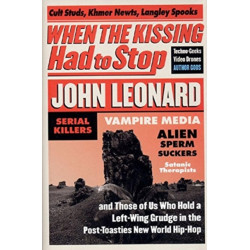 When the Kissing Had to Stop: Cult Studs, Khmer Newts, Langley Spooks, Techno-Greeks, Video Drones, Author Gods, Serial Killers, Vampire Media, Allen Sperm-Suckers, Satanic therapi
