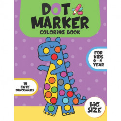 Dot Marker Coloring Book for Kids 2-4 Year: Cute Dinosaurs/Easy Guided Big Dots/Coloring Book For Toddlers&Preschooler/Big Size/Gift for Boys and Girls