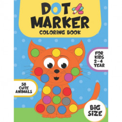 Dot Marker Coloring Book for Kids 2-4 Year: Cute Animals/Easy Guided Big Dots/Coloring Book For Toddlers&Preschooler/Big Size/Gift for Boys and Girls