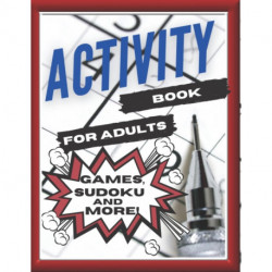 Activity Book For Adults, Games, Sudoku and More!: Designed to Keep your Brain Young