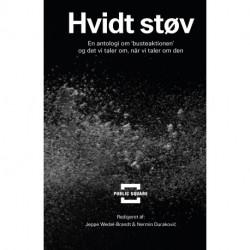 Hvidt støv: En antologi om 'busteaktionen' og det vi taler om, når vi taler om den