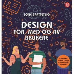 Design for, med og av brukere : å inkludere brukere i design av informasjonssystemer