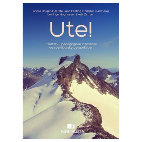 Ute: friluftsliv - pedagogiske, historiske og sosiologiske perspektiver