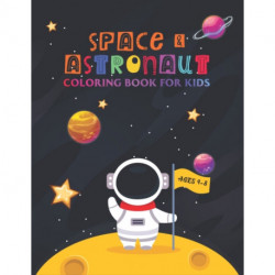 Space & Astronaut Coloring Book for Kids - Ages 4-8: Astronaut & Space Coloring with Planets - Astronauts - Space Ships - Rockets and More - Kids 4-8 (Kids Activity Books)