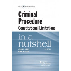 Criminal Procedure, Constitutional Limitations in a Nutshell