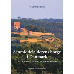 Senmiddelalderens borge i Danmark: Livet på borgene og deres brug og indretning
