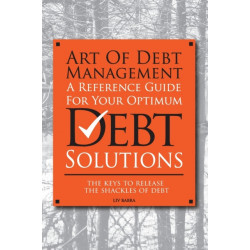 Art Of Debt Management: A Reference Guide For Your Optimum Debt Solutions