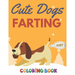 Cute Dogs Farting Coloring Book: Fun and Cute Coloring Book for Dogs Lovers