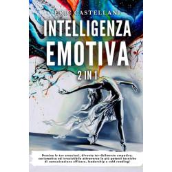 Intelligenza Emotiva: Domina le tue emozioni, diventa terribilmente empatico, carismatico ed irresistibile attraverso le piu potenti tecniche di comunicazione efficace, leadership e cold reading!