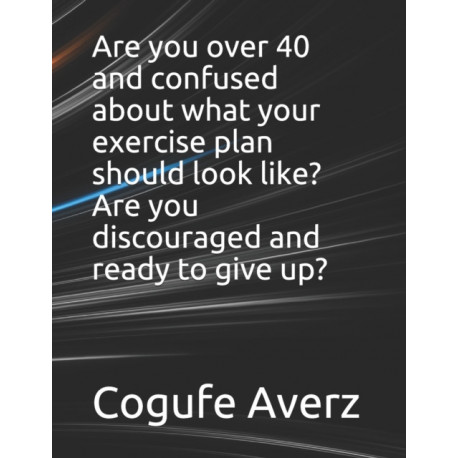 Are you over 40 and confused about what your exercise plan should look like? Are you discouraged and ready to give up?