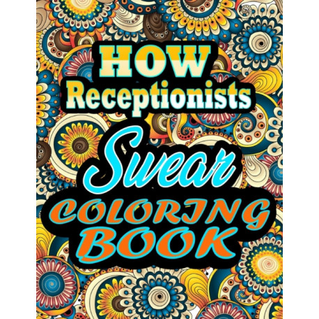 How receptionists Swear Coloring Book: Adults Gift for receptionists - adult coloring book - Mandalas coloring book - cuss word coloring book - adult swearing coloring book (100 pages)