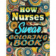 How Nurses Swear Coloring Book: Adults Gift for Nurses - adult coloring book - Mandalas coloring book - cuss word coloring book - adult swearing coloring book (100 pages)