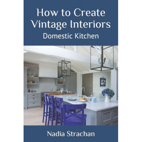 How to Create Vintage Interiors: Domestic Kitchen