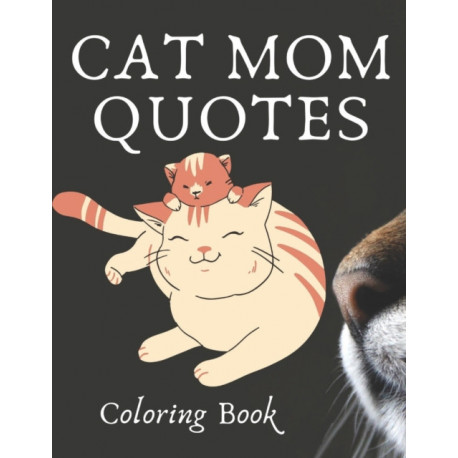 Cat Mom Quotes Coloring Book: cat coloring book: Perfect For Adults