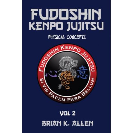 Fudoshin Kenpo Jujitsu: Physical Concepts: Vol 2