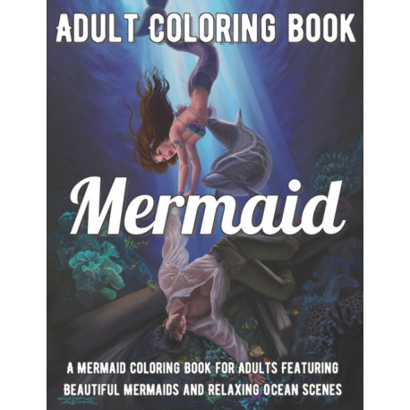 Mermaid Coloring Book: A Mermaid Coloring Book for Adults Featuring Beautiful Mermaids and Relaxing Ocean Scenes
