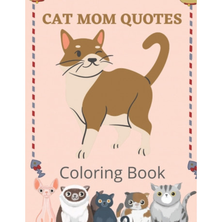 Cat Mom Quotes Coloring Book: Cat Mom Coloring Book: Perfect For Women/ Adults