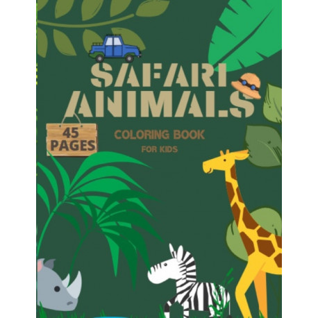 Safari Animals Coloring Book For Kids: Illustrations Of Elephants, Lions, Giraffes And More, Funny Coloring Pages For Children