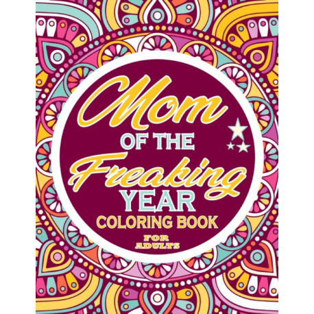 Mom of the Freaking Year Coloring Book For Adults: Adults Gift - adult coloring book - Mandalas coloring book - cuss word coloring book - adult swearing coloring book (100 pages)