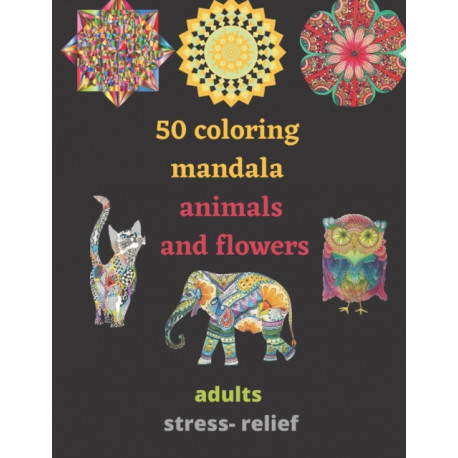50 coloring mandala animals and flowers for adults stress- relief: coloring book relieving designs, creativity, concentration, Gift idea, girl, boy, relaxing anti- stress, art and crafts for adults