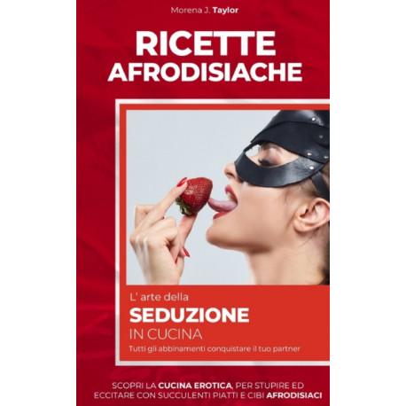Ricette Afrodisiache: L' ARTE DELLA SEDUZIONE IN CUCINA. Scopri la cucina erotica, per stupire ed eccitare con succulenti piatti e cibi afrodisiaci. Tutti gli abbinamenti conquistare il tuo partner