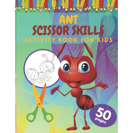 Ant Scissor Skills Activity Book For Kids: COLORING BOOK FOR KIDS SCISSOR SKILLS 4-8 Age Size (8,5x11 inches) 50 Full Page Of Cute Ant